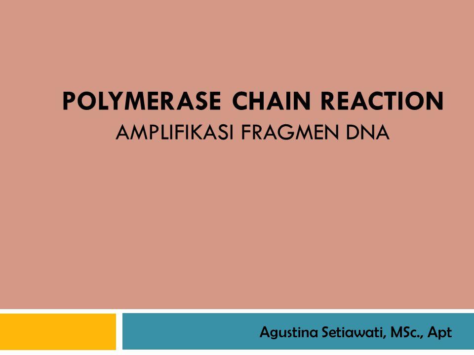 POLYMERASE CHAIN REACTION AMPLIFIKASI FRAGMEN DNA Agustina Setiawati, MSc., Apt