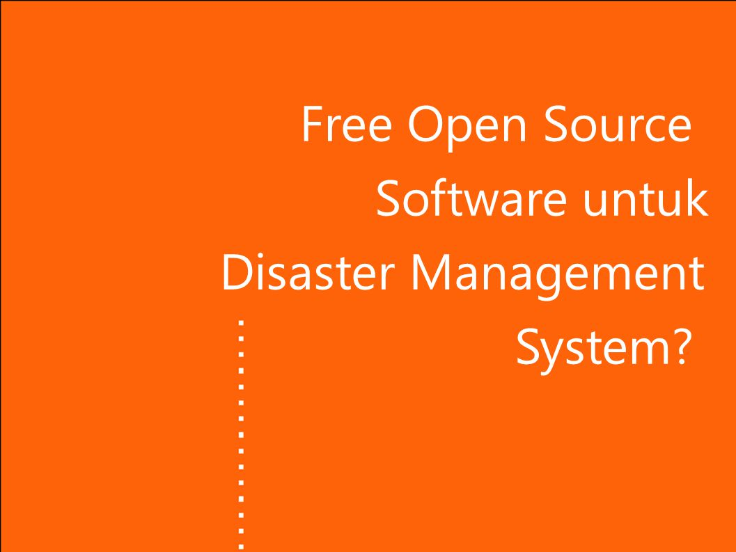 Free Open Source Software untuk Disaster Management System?