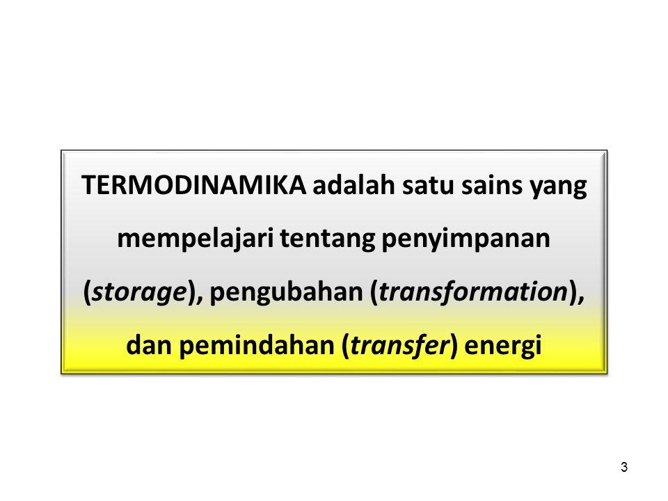 3 TERMODINAMIKA adalah satu sains yang mempelajari tentang penyimpanan (storage), pengubahan (transformation), dan pemindahan (transfer) energi