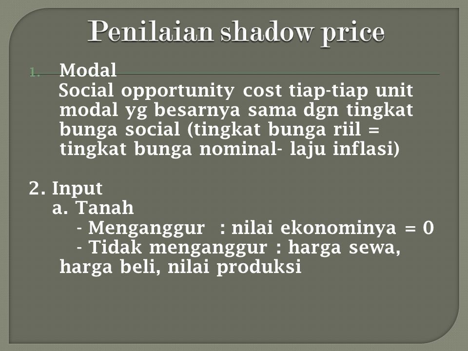 1. Modal Social opportunity cost tiap-tiap unit modal yg besarnya sama dgn tingkat bunga social (tingkat bunga riil = tingkat bunga nominal- laju infl