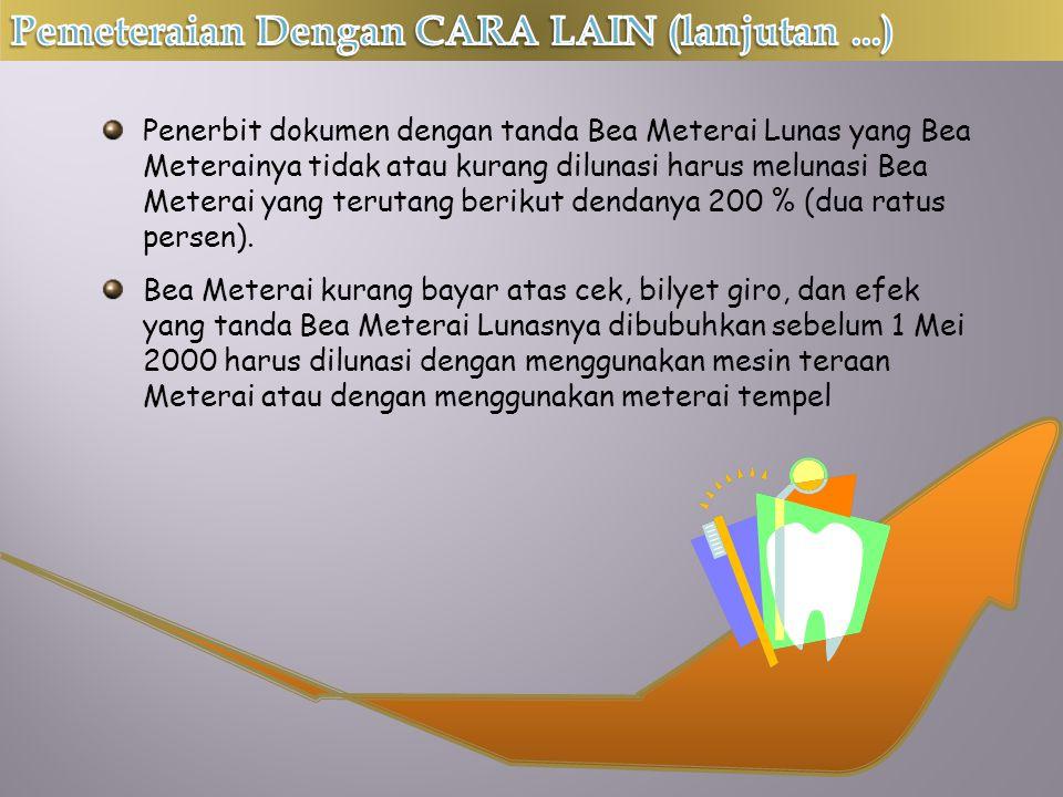 Penerbit dokumen dengan tanda Bea Meterai Lunas yang Bea Meterainya tidak atau kurang dilunasi harus melunasi Bea Meterai yang terutang berikut dendanya 200 % (dua ratus persen).