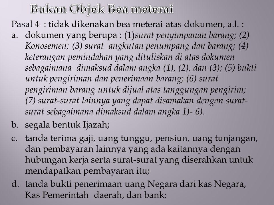 Pasal 10 Undang-undang Nomor 13 Tahun 1985 : Pemeteraian kemudian dilakukan atas: a.Dokumen yang semula tidak terutang Bea Meterai namun akan digunakan sebagai alat pembuktian di muka pengadilan.