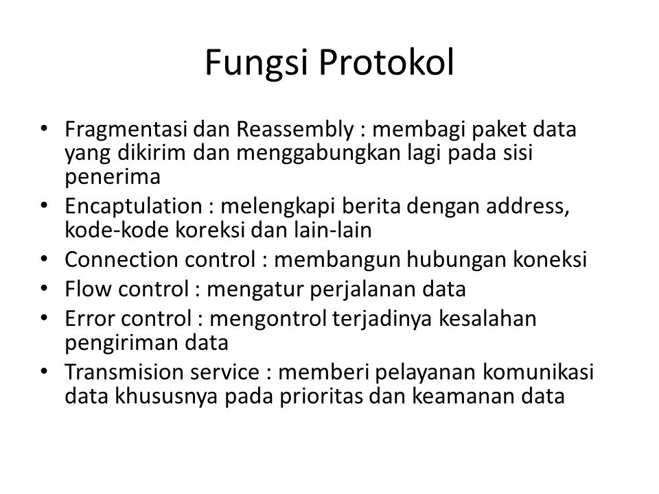 Fungsi Protokol Fragmentasi dan Reassembly : membagi paket data yang dikirim dan menggabungkan lagi pada sisi penerima Encaptulation : melengkapi beri