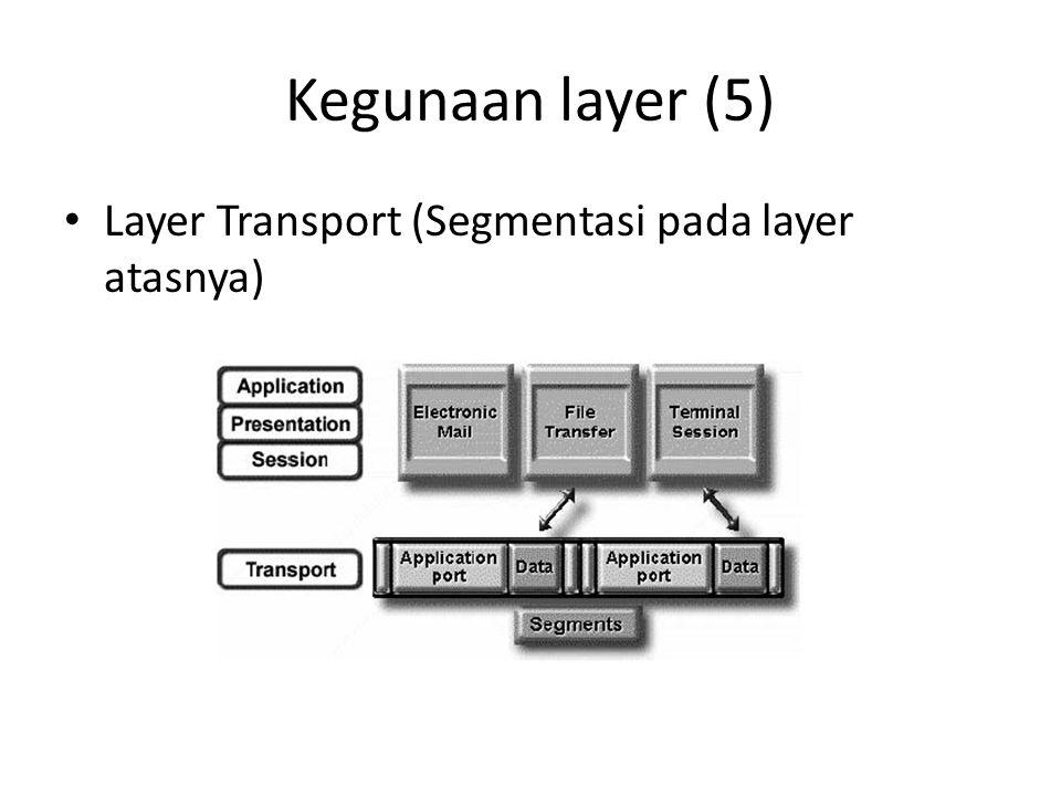 Kegunaan layer (5) Layer Transport (Segmentasi pada layer atasnya)