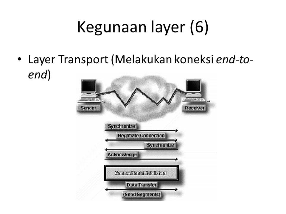 Kegunaan layer (6) Layer Transport (Melakukan koneksi end-to- end)