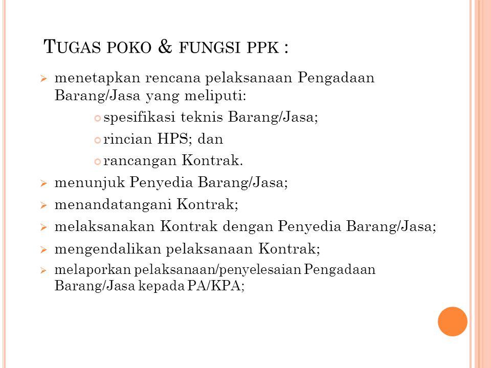T UGAS POKO & FUNGSI PPK :  menetapkan rencana pelaksanaan Pengadaan Barang/Jasa yang meliputi: spesifikasi teknis Barang/Jasa; rincian HPS; dan ranc