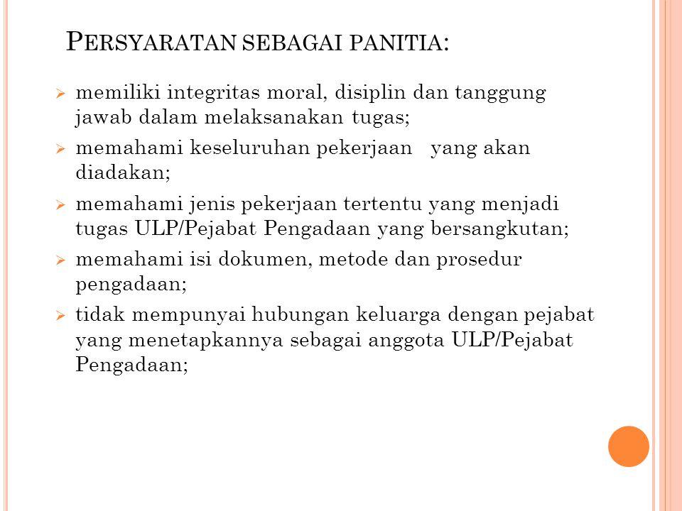 P ERSYARATAN SEBAGAI PANITIA :  memiliki integritas moral, disiplin dan tanggung jawab dalam melaksanakan tugas;  memahami keseluruhan pekerjaan yan