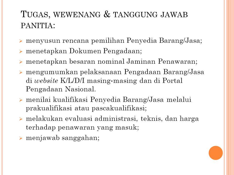 T UGAS, WEWENANG & TANGGUNG JAWAB PANITIA :  menyusun rencana pemilihan Penyedia Barang/Jasa;  menetapkan Dokumen Pengadaan;  menetapkan besaran no