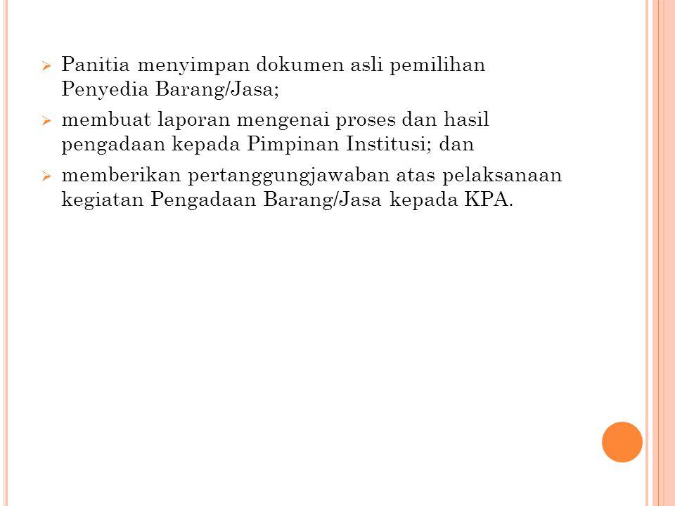  Panitia menyimpan dokumen asli pemilihan Penyedia Barang/Jasa;  membuat laporan mengenai proses dan hasil pengadaan kepada Pimpinan Institusi; dan