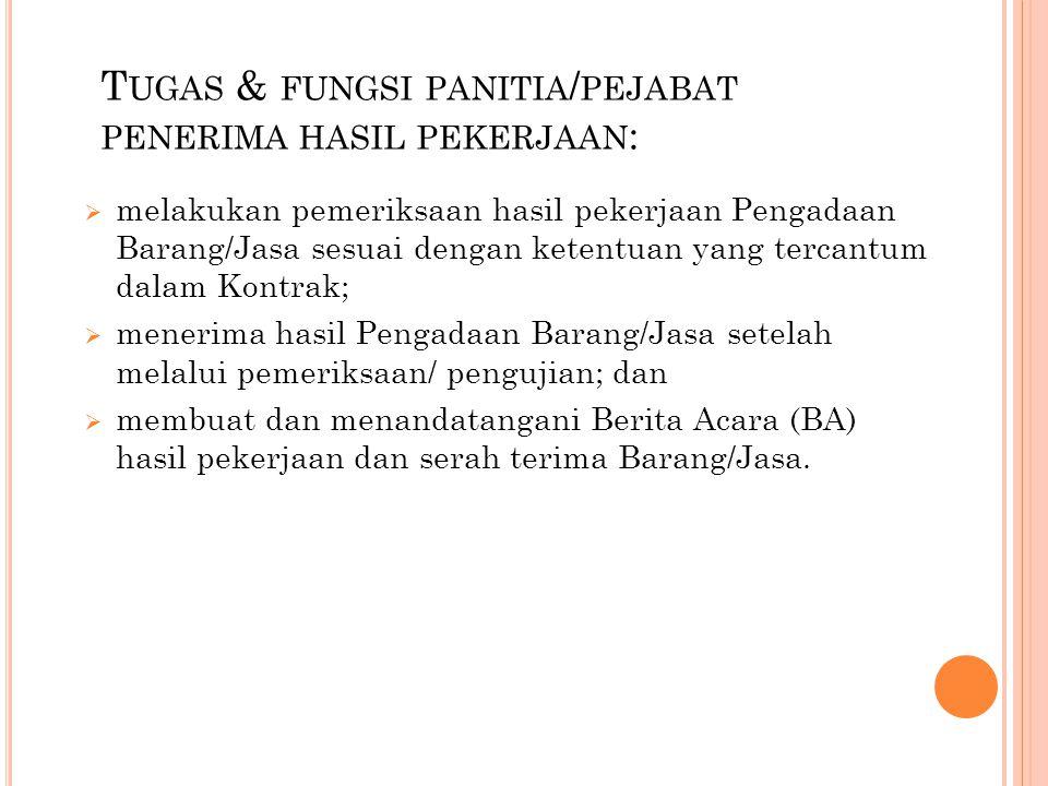 T UGAS & FUNGSI PANITIA / PEJABAT PENERIMA HASIL PEKERJAAN :  melakukan pemeriksaan hasil pekerjaan Pengadaan Barang/Jasa sesuai dengan ketentuan yan