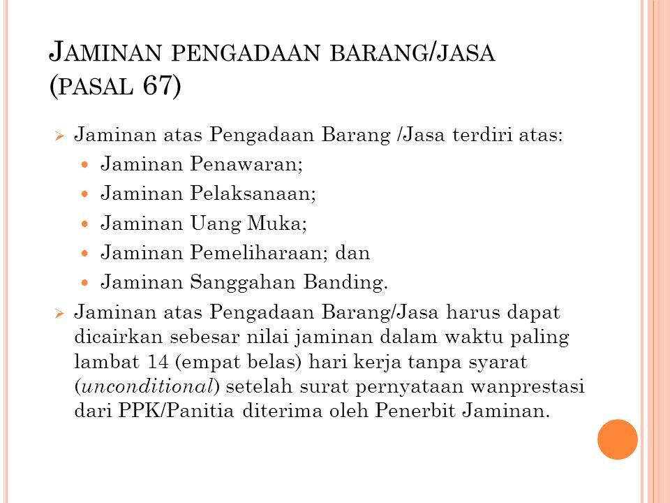 J AMINAN PENGADAAN BARANG / JASA ( PASAL 67)  Jaminan atas Pengadaan Barang /Jasa terdiri atas: Jaminan Penawaran; Jaminan Pelaksanaan; Jaminan Uang
