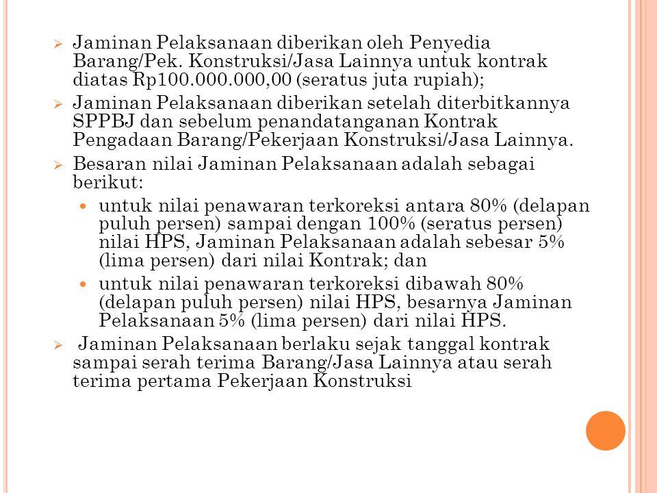  Jaminan Pelaksanaan diberikan oleh Penyedia Barang/Pek. Konstruksi/Jasa Lainnya untuk kontrak diatas Rp100.000.000,00 (seratus juta rupiah);  Jamin