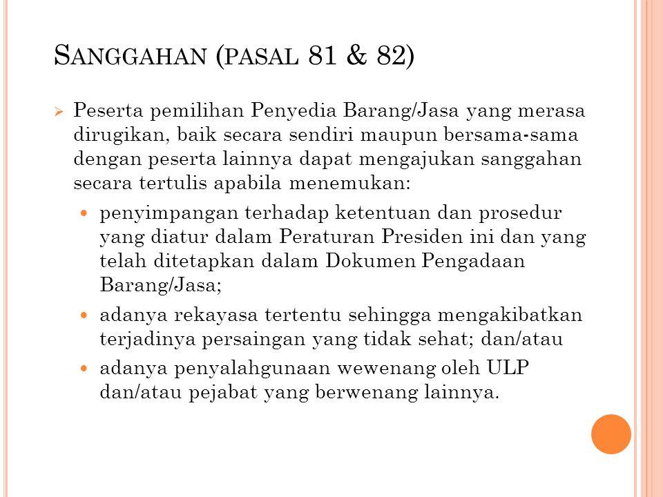 S ANGGAHAN ( PASAL 81 & 82)  Peserta pemilihan Penyedia Barang/Jasa yang merasa dirugikan, baik secara sendiri maupun bersama-sama dengan peserta lai