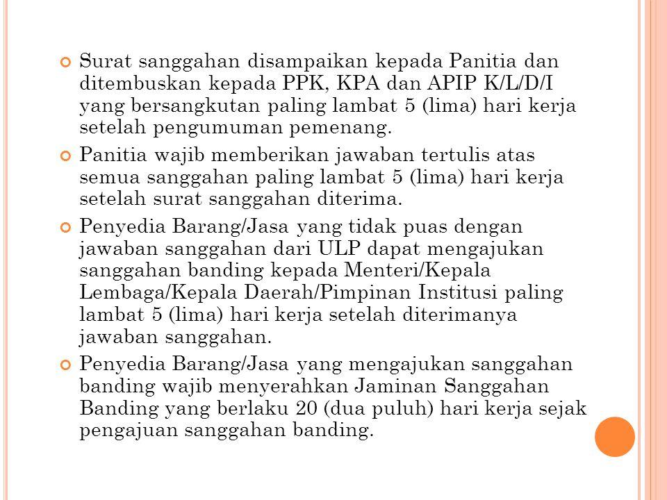 Surat sanggahan disampaikan kepada Panitia dan ditembuskan kepada PPK, KPA dan APIP K/L/D/I yang bersangkutan paling lambat 5 (lima) hari kerja setela