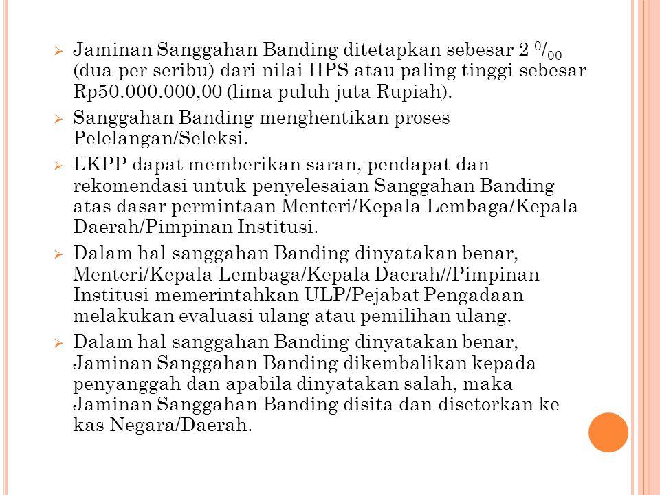  Jaminan Sanggahan Banding ditetapkan sebesar 2 0 / 00 (dua per seribu) dari nilai HPS atau paling tinggi sebesar Rp50.000.000,00 (lima puluh juta Ru