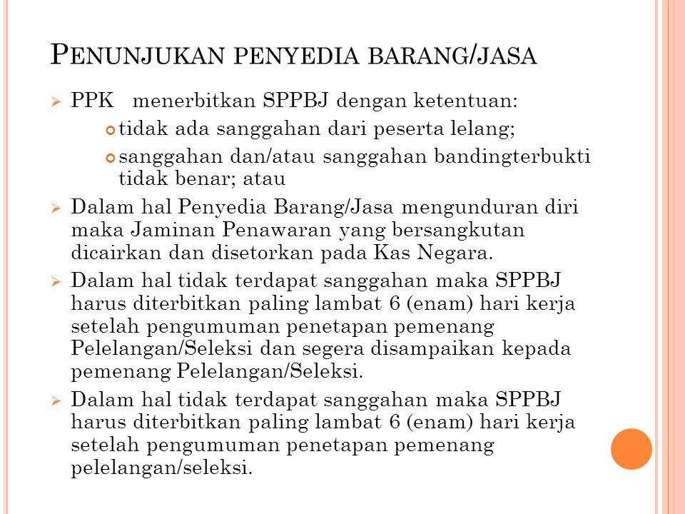 P ENUNJUKAN PENYEDIA BARANG / JASA  PPK menerbitkan SPPBJ dengan ketentuan: tidak ada sanggahan dari peserta lelang; sanggahan dan/atau sanggahan ban