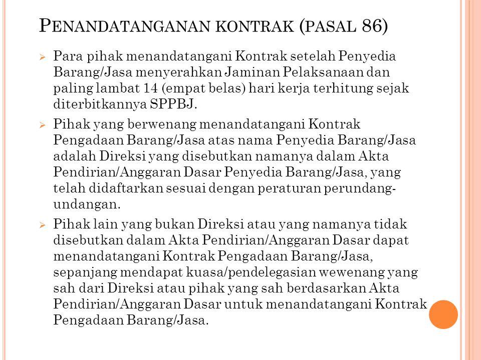 P ENANDATANGANAN KONTRAK ( PASAL 86)  Para pihak menandatangani Kontrak setelah Penyedia Barang/Jasa menyerahkan Jaminan Pelaksanaan dan paling lamba