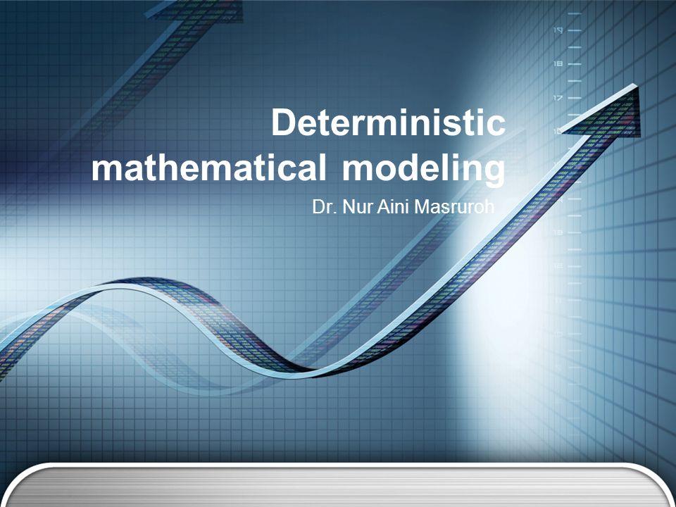 Dr. Nur Aini Masruroh Deterministic mathematical modeling