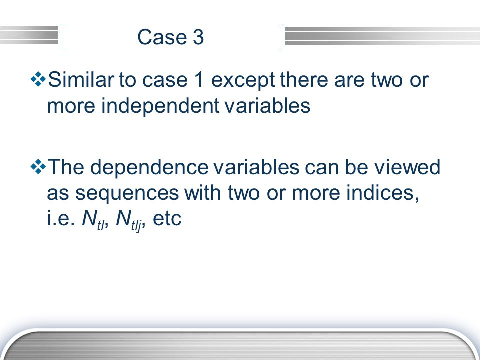 Case 3  Similar to case 1 except there are two or more independent variables  The dependence variables can be viewed as sequences with two or more indices, i.e.