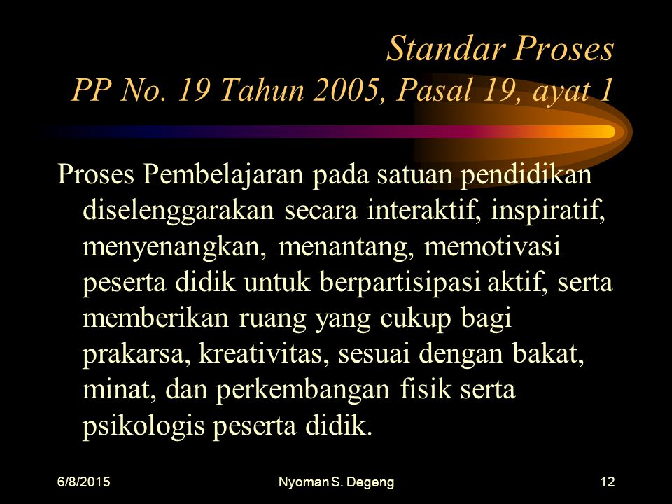 6/8/2015Nyoman S. Degeng11 Kurikulum Tingkat Satuan pendidikan PP No. 19 Tahun 2005, Pasal 17 Ayat 2: Sekolah dan Komite sekolah, atau madrasah dan ko
