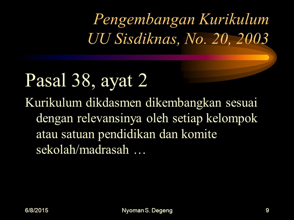 6/8/2015Nyoman S. Degeng8 Kurikulum: Jenjang pendidikan dasar dan menengah PP No. 19 Tahun 2005, Pasal 6 Kelompok mata pelajaran: 1.Agama dan akhlak m