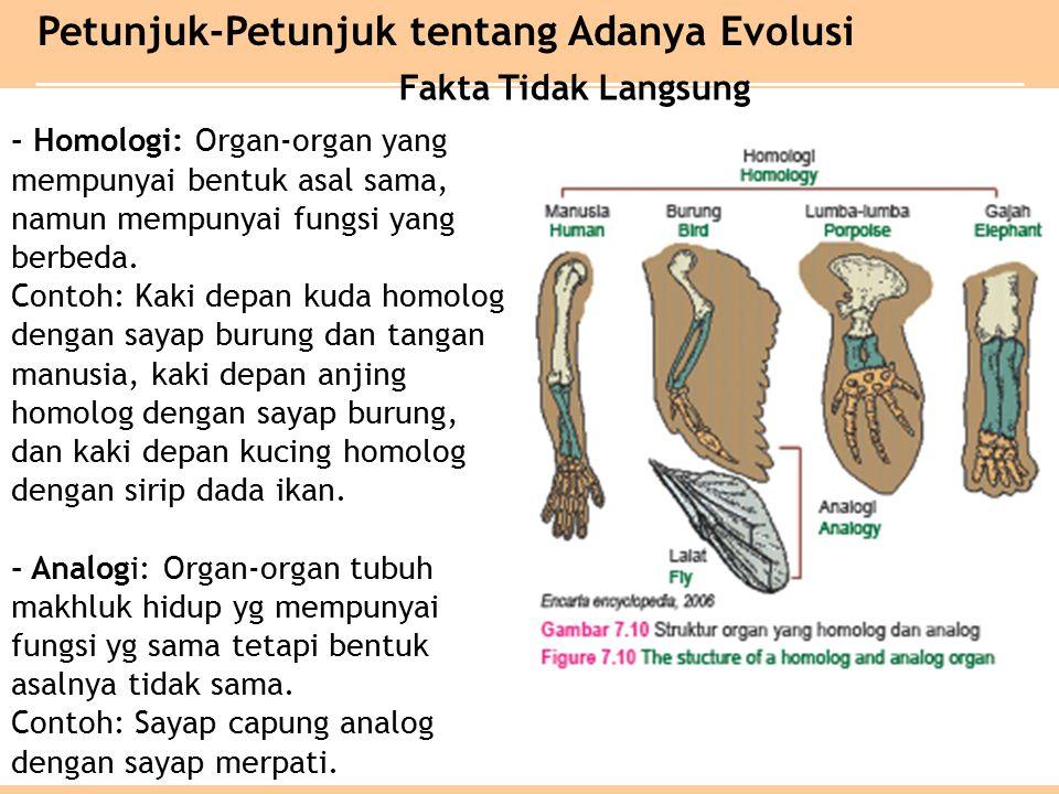 - Homologi: Organ-organ yang mempunyai bentuk asal sama, namun mempunyai fungsi yang berbeda.