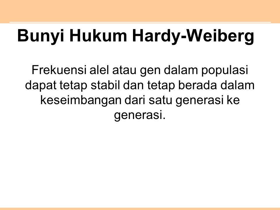Bunyi Hukum Hardy-Weiberg Frekuensi alel atau gen dalam populasi dapat tetap stabil dan tetap berada dalam keseimbangan dari satu generasi ke generasi.