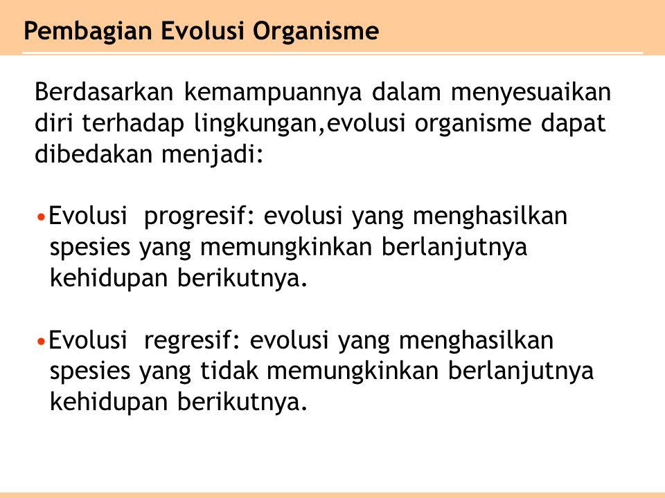 Berdasarkan kemampuannya dalam menyesuaikan diri terhadap lingkungan,evolusi organisme dapat dibedakan menjadi: Evolusi progresif: evolusi yang menghasilkan spesies yang memungkinkan berlanjutnya kehidupan berikutnya.
