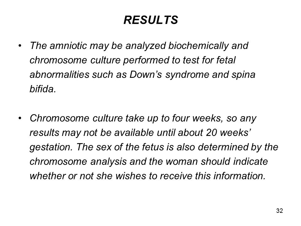 32 RESULTS The amniotic may be analyzed biochemically and chromosome culture performed to test for fetal abnormalities such as Down's syndrome and spi