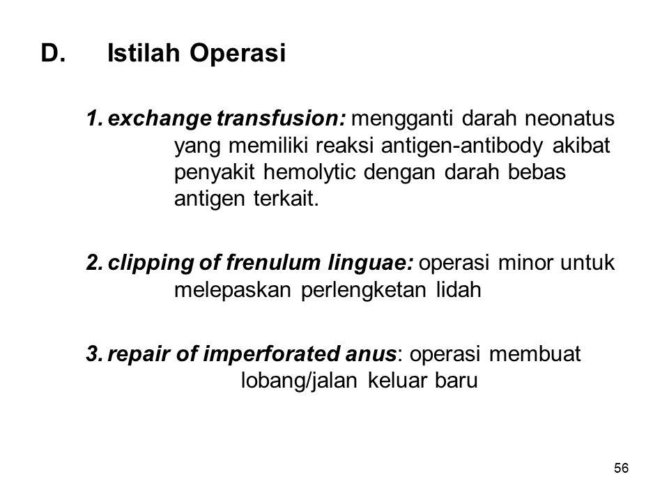 56 D.Istilah Operasi 1.exchange transfusion: mengganti darah neonatus yang memiliki reaksi antigen-antibody akibat penyakit hemolytic dengan darah beb
