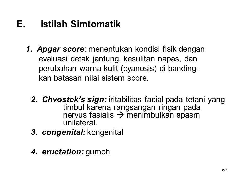 E.Istilah Simtomatik 1. Apgar score: menentukan kondisi fisik dengan evaluasi detak jantung, kesulitan napas, dan perubahan warna kulit (cyanosis) di