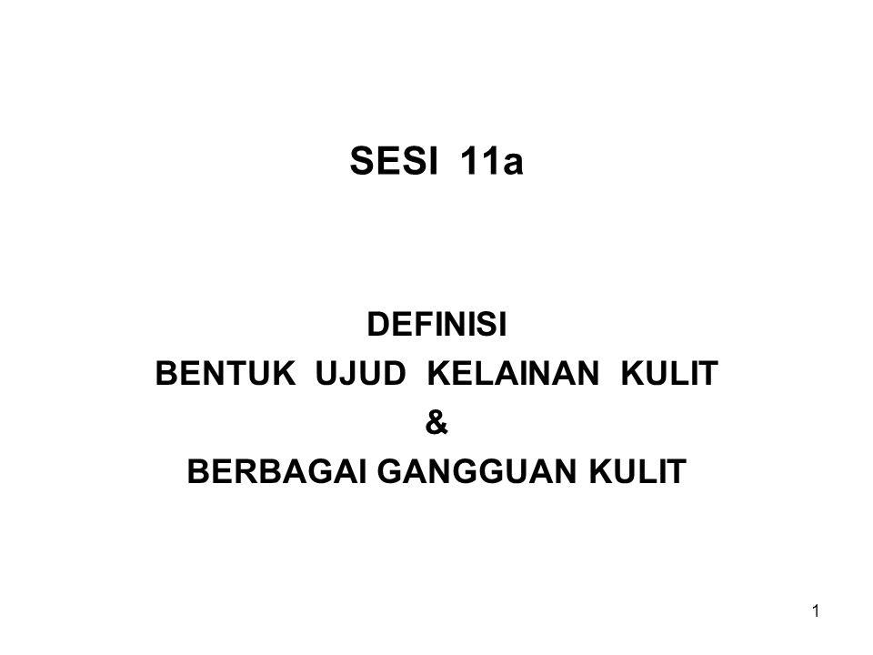 1 SESI 11a DEFINISI BENTUK UJUD KELAINAN KULIT & BERBAGAI GANGGUAN KULIT