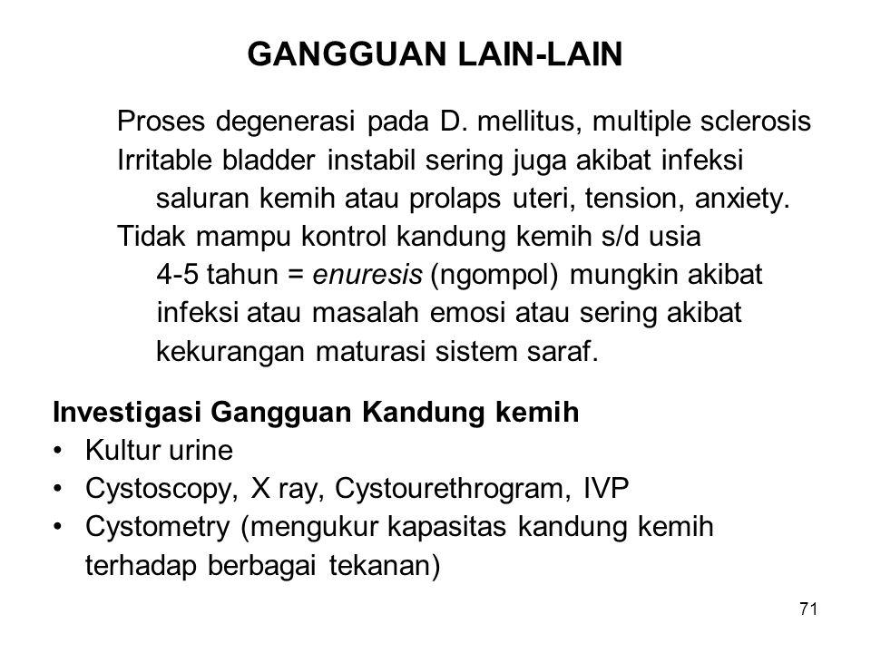 71 GANGGUAN LAIN-LAIN Proses degenerasi pada D. mellitus, multiple sclerosis Irritable bladder instabil sering juga akibat infeksi saluran kemih atau