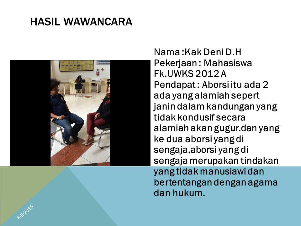 Nama :Kak Deni D.H Pekerjaan : Mahasiswa Fk.UWKS 2012 A Pendapat : Aborsi itu ada 2 ada yang alamiah sepert janin dalam kandungan yang tidak kondusif