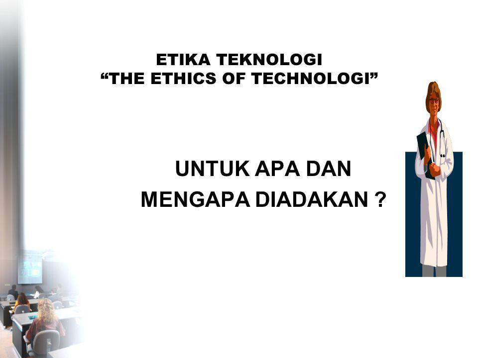MENGAPA ETIKA RUMAH SAKIT REVOLUSI TEHNOLOGI MEDIS DAMPAK Klinis Ekonomi Sosial Etika hukum DILEMA ETIK PERLU PEDOMAN MORAL
