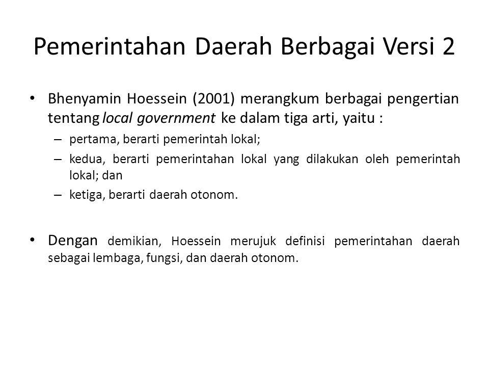 Pemerintahan Daerah Berbagai Versi 2 Bhenyamin Hoessein (2001) merangkum berbagai pengertian tentang local government ke dalam tiga arti, yaitu : – pe