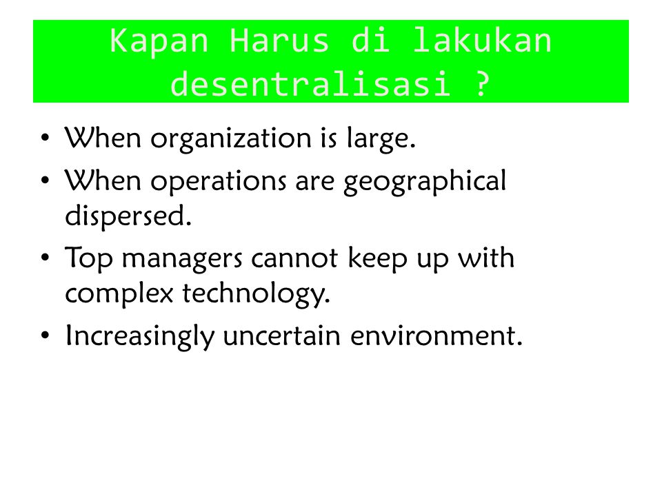 Kapan Harus di lakukan desentralisasi .When organization is large.