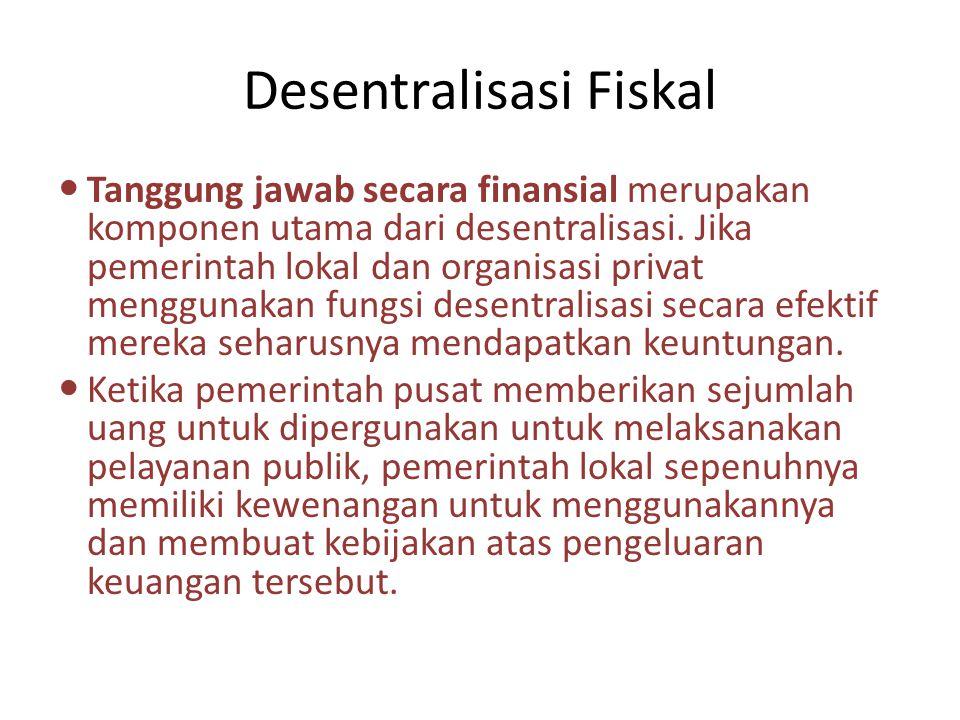 Desentralisasi Fiskal Tanggung jawab secara finansial merupakan komponen utama dari desentralisasi. Jika pemerintah lokal dan organisasi privat menggu