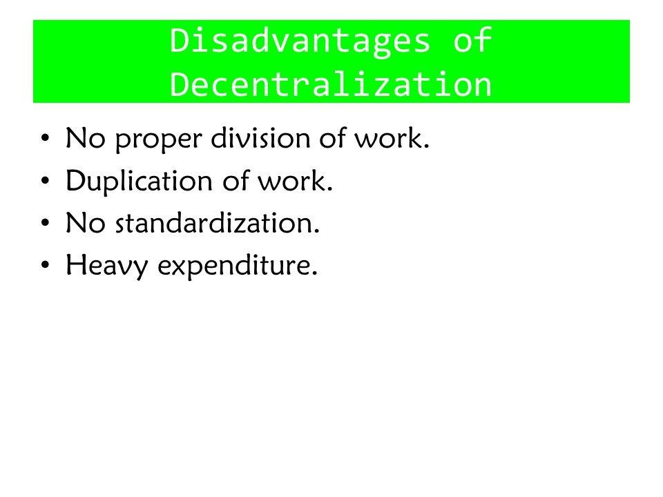 Disadvantages of Decentralization No proper division of work.