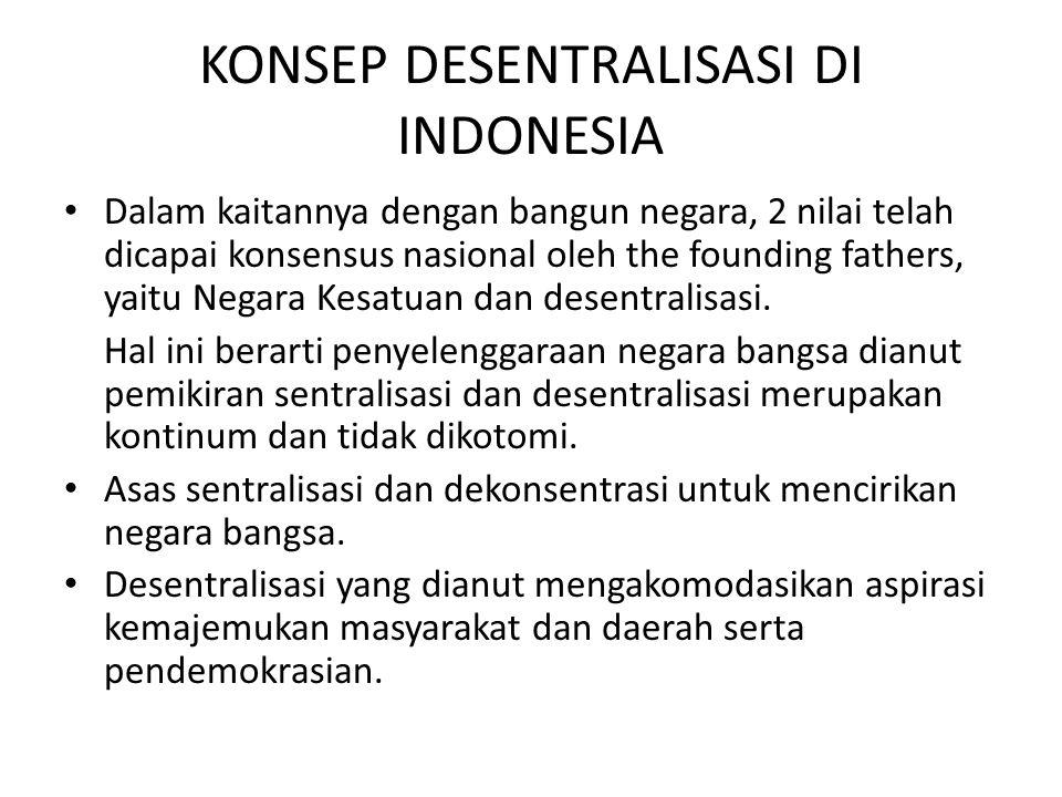 KONSEP DESENTRALISASI DI INDONESIA Dalam kaitannya dengan bangun negara, 2 nilai telah dicapai konsensus nasional oleh the founding fathers, yaitu Neg