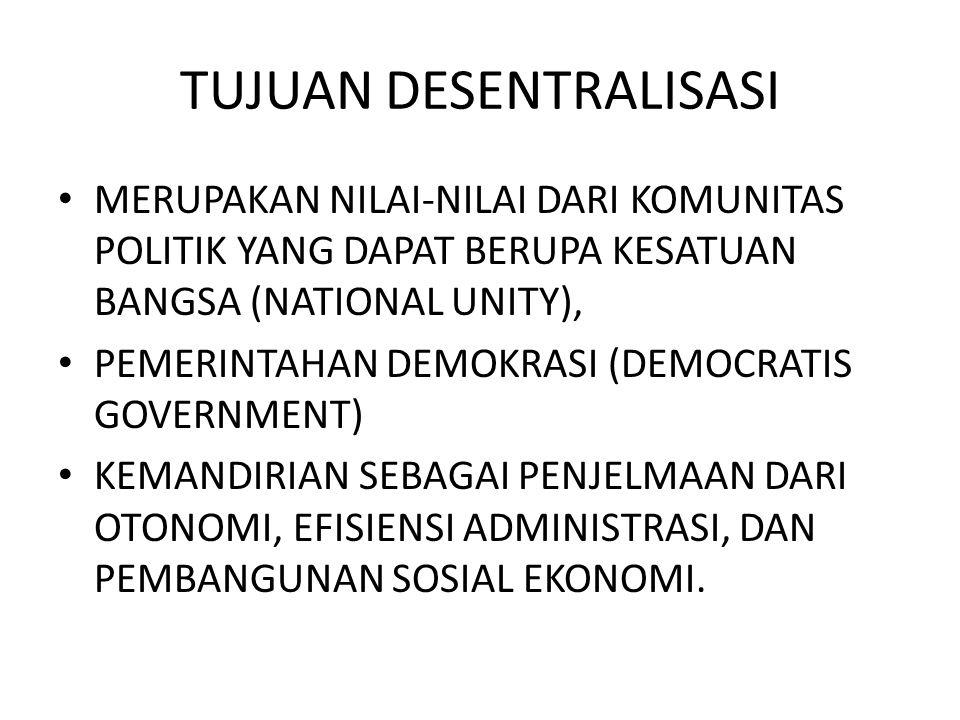 TUJUAN DESENTRALISASI MERUPAKAN NILAI-NILAI DARI KOMUNITAS POLITIK YANG DAPAT BERUPA KESATUAN BANGSA (NATIONAL UNITY), PEMERINTAHAN DEMOKRASI (DEMOCRA