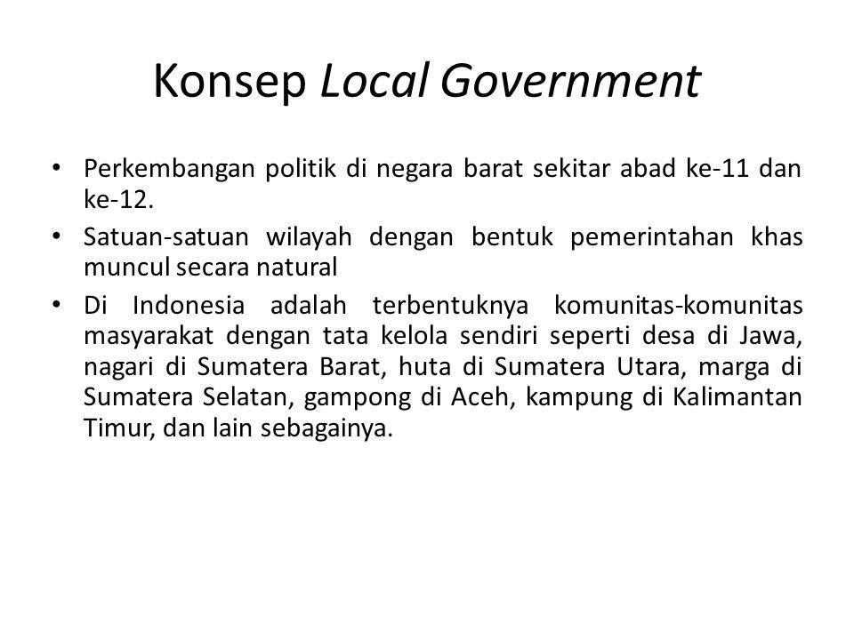 Konsep Local Government Perkembangan politik di negara barat sekitar abad ke-11 dan ke-12. Satuan-satuan wilayah dengan bentuk pemerintahan khas muncu