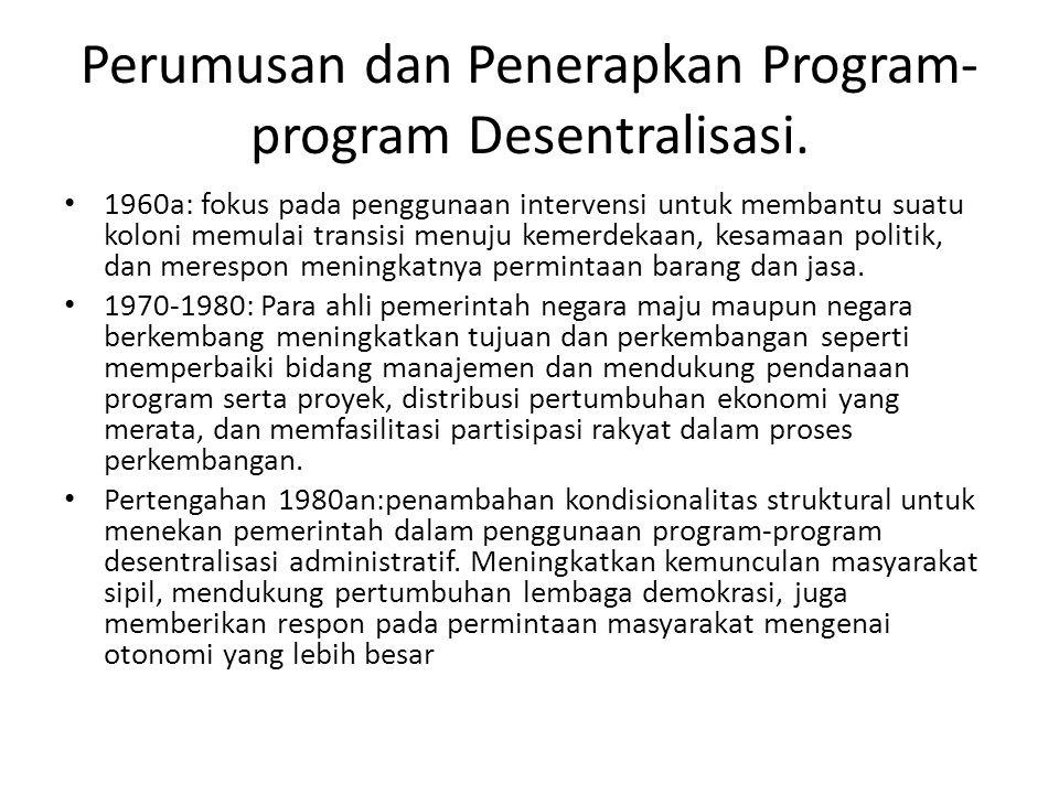 Perumusan dan Penerapkan Program- program Desentralisasi. 1960a: fokus pada penggunaan intervensi untuk membantu suatu koloni memulai transisi menuju