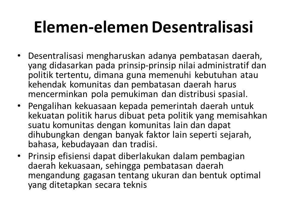 Elemen-elemen Desentralisasi Desentralisasi mengharuskan adanya pembatasan daerah, yang didasarkan pada prinsip-prinsip nilai administratif dan politi