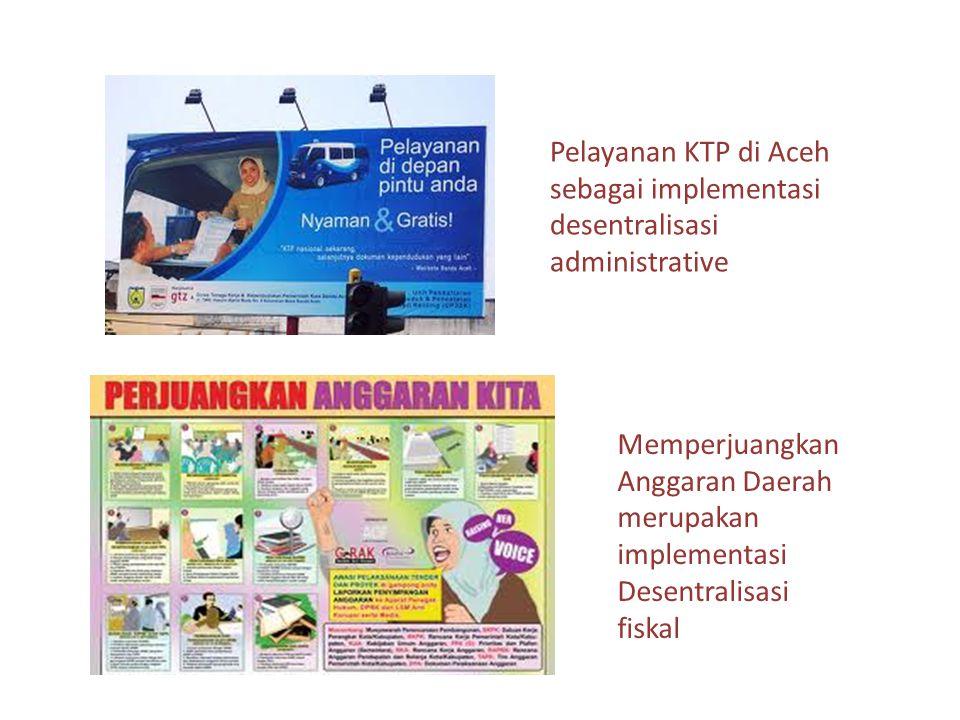 Pelayanan KTP di Aceh sebagai implementasi desentralisasi administrative Memperjuangkan Anggaran Daerah merupakan implementasi Desentralisasi fiskal