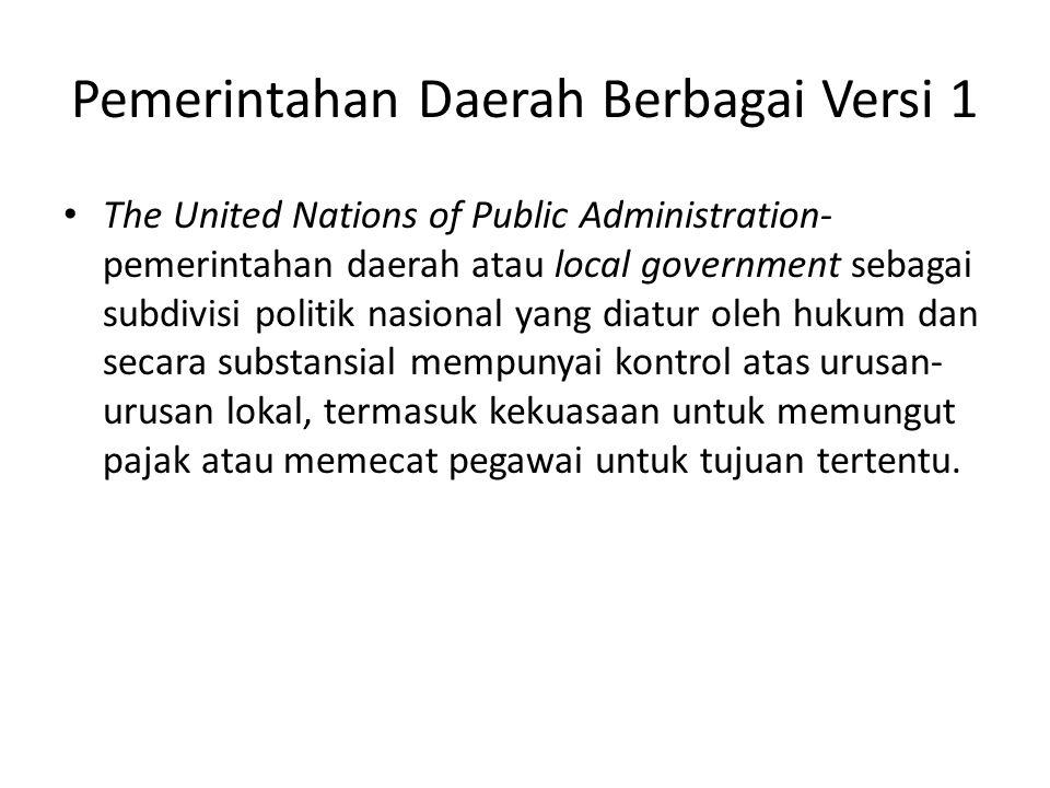 Pemerintahan Daerah Berbagai Versi 1 The United Nations of Public Administration- pemerintahan daerah atau local government sebagai subdivisi politik
