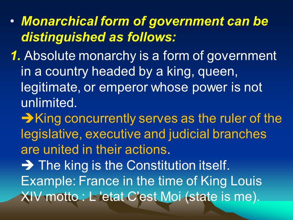 3. BENTUK PEMERINTAHAN MODERN : A. MONARKI (KERAJAAN) Bentuk pemerintahan monarki dapat dibedakan sebagai berikut: 1. Monarki Absolut adalah bentuk pe