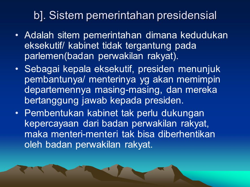 B. Presidential System Is a system of government where the executive position / cabinet does not depend on the parliament (the representative body of