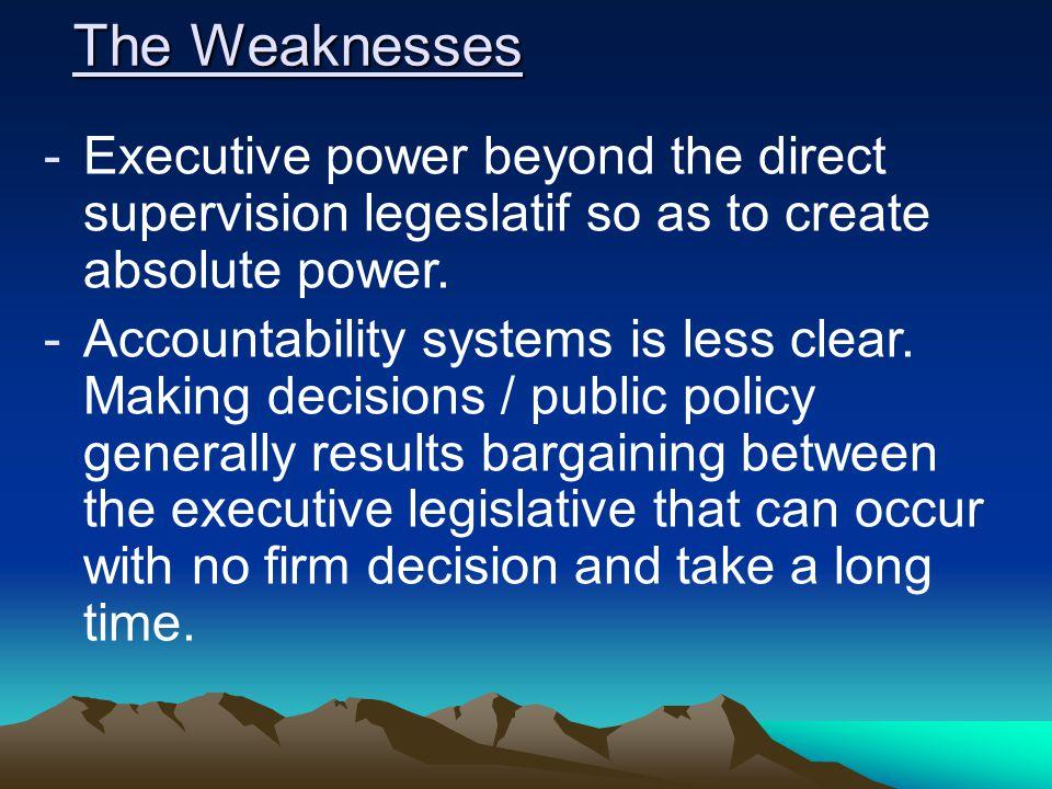 b. Kelebihan dan kekurangan sistem pemerintahan Presidensial. * Kelebihan : Badan eksekutif lebih stabil kedudukannya krn tdk tergantung pada parlemen