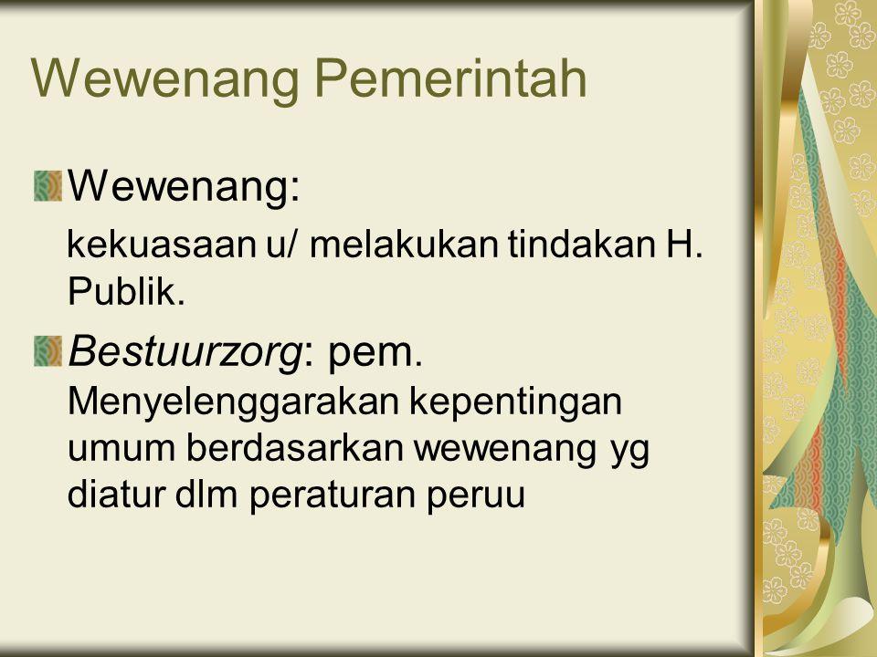 Wewenang Pemerintah Wewenang: kekuasaan u/ melakukan tindakan H.